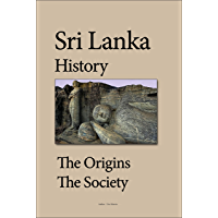 Sri Lanka History: The Origins, Early Settlements, The Society, Ethnic Groups, Economy, Government, Tourism