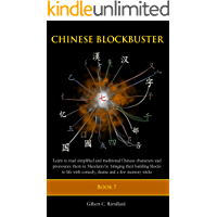 Chinese Blockbuster 7: Learn to read simplified and traditional Chinese characters and to pronounce them in Mandarin by…