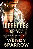This Weakness For You (Taming the Pack Book 2)