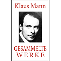 Klaus Mann - Gesammelte Werke (Neuausgabe 2020): Romane. Erzählungen. Autobiographien. (German Edition) book cover