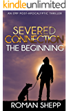 Severed Connection: A Post Apocalyptic EMP Survival Thriller (The Beginning  Book 1)