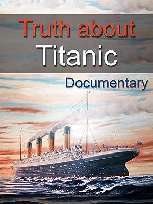 amazoncom watch truth about titanic documentary