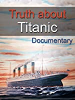 Truth about Titanic - Documentary