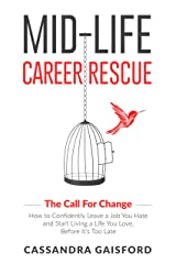 Mid-Life Career Rescue (The Call For Change): How to change careers, confidently leave a job you hate, and start living a life you love, before it's too late Kindle Edition
