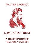 Lombard Street - A Description of the Money Market (English Edition)