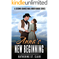 Anna's New Beginning - A Second Chance Mail Order Bride Series: A Sweet, clean and wholesome, historical western mail…