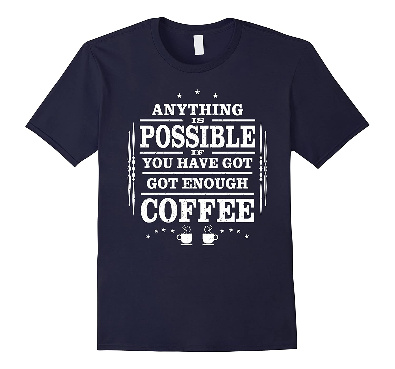 Anything Possible Drink Coffee Lovers T-Shirt Gift Men Women-CD