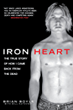 Iron Heart: The True Story of How I Came Back from the Dead (English Edition)
