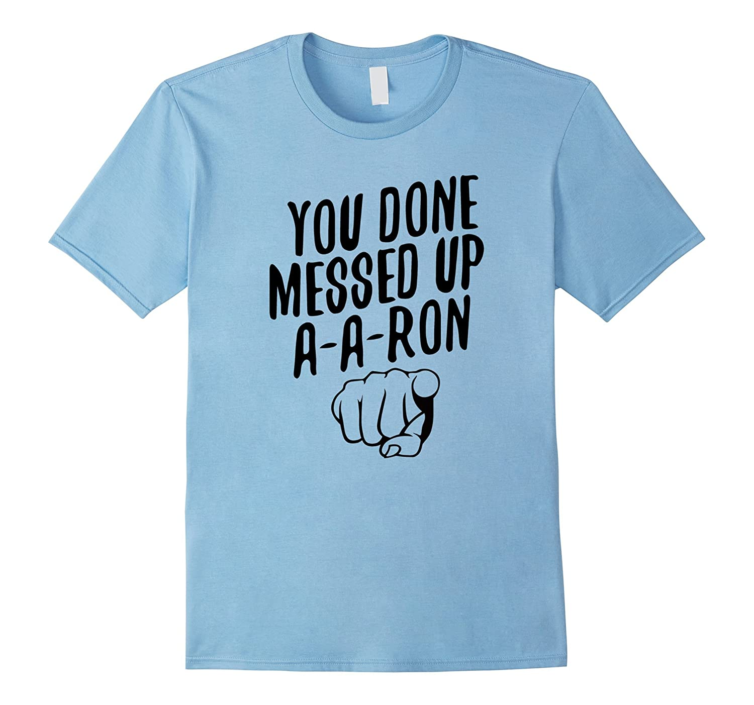 You Done Messed Up Shirt-T-Shirt