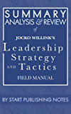 Summary, Analysis, and Review of Jocko Willink's Leadership Strategy and Tactics: Field Manual