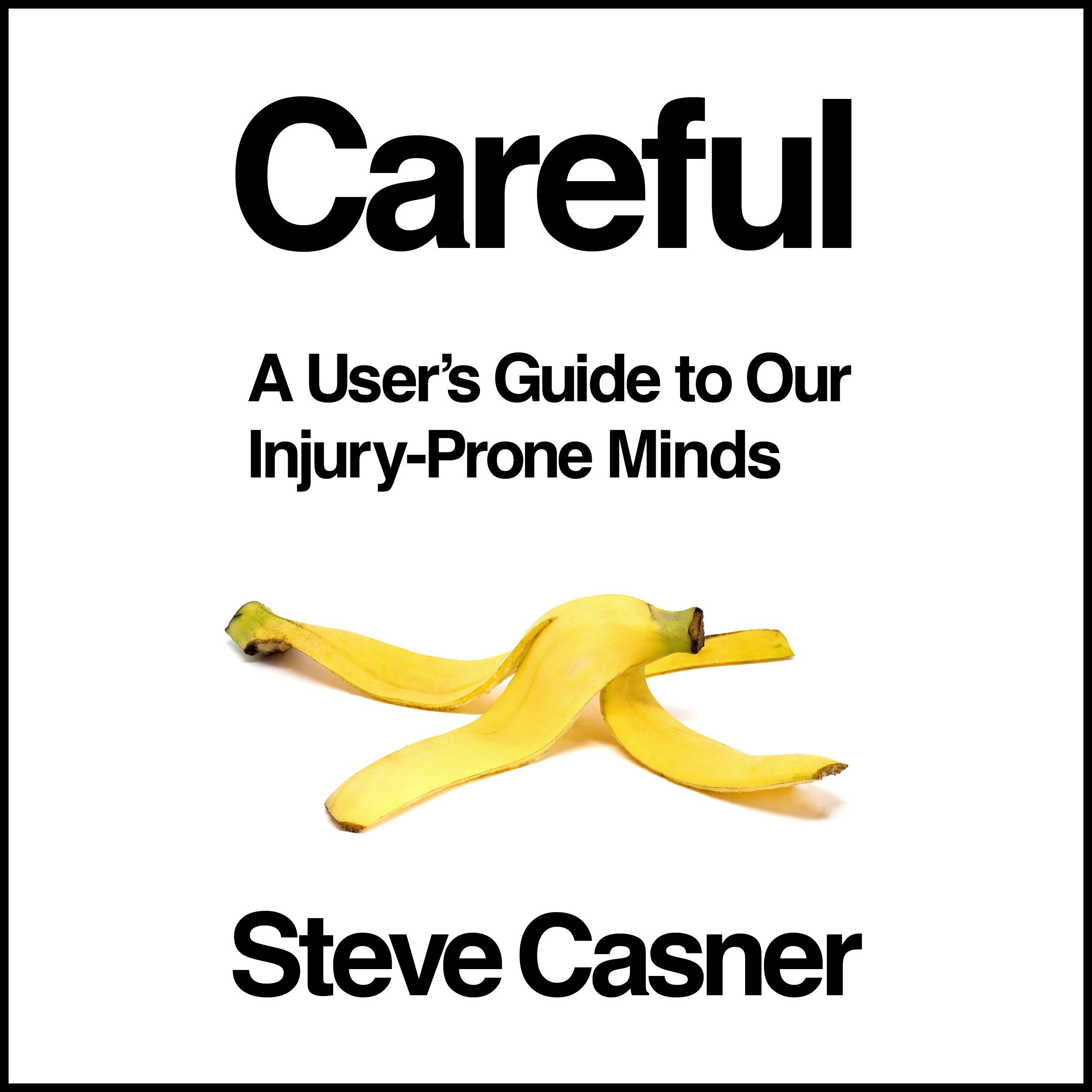 Careful!: A User's Guide to Our Injury-Prone Minds