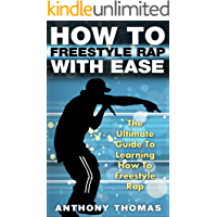 How To Freestyle Rap With Ease - The Ultimate Guide To Learning How To Freestyle Rap (how to rap, how to rap for dummies… book cover