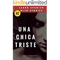Learn Spanish with Stories (B2): Una chica triste - Spanish Intermediate / upper intermediate (Spanish Edition) book cover