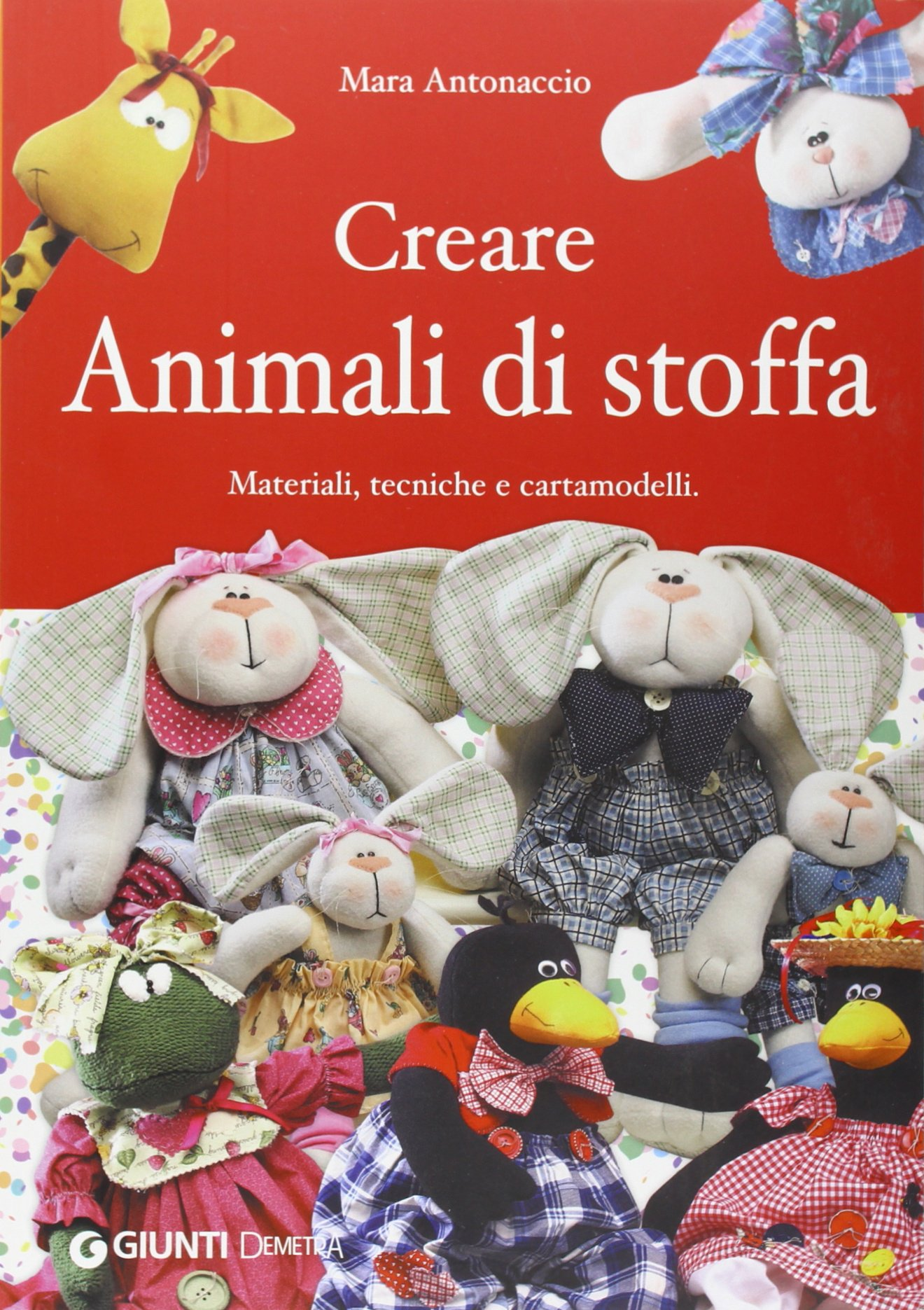 Amazon.it: Creare Animali Di Stoffa. Materiali, Tecniche, Cartamodelli    Mara Antonaccio, E. Ferrarese   Libri