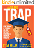 Avoid the Trap: How to Make It Through College Without Becoming a Financial Prisoner