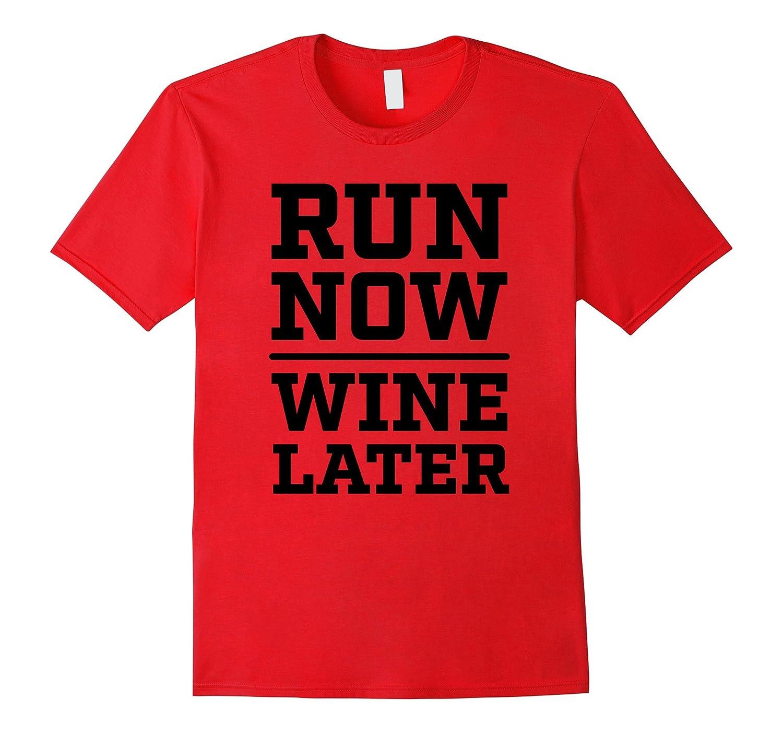 Run Now Wine Later T-Shirt Funny Running Humor-FL