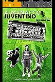 Almanacco Juventino - Volume 4 Gli anni '60 (Almanacco Juventino - Tutte le partite ufficiali della Juventus) (Italian Edition)