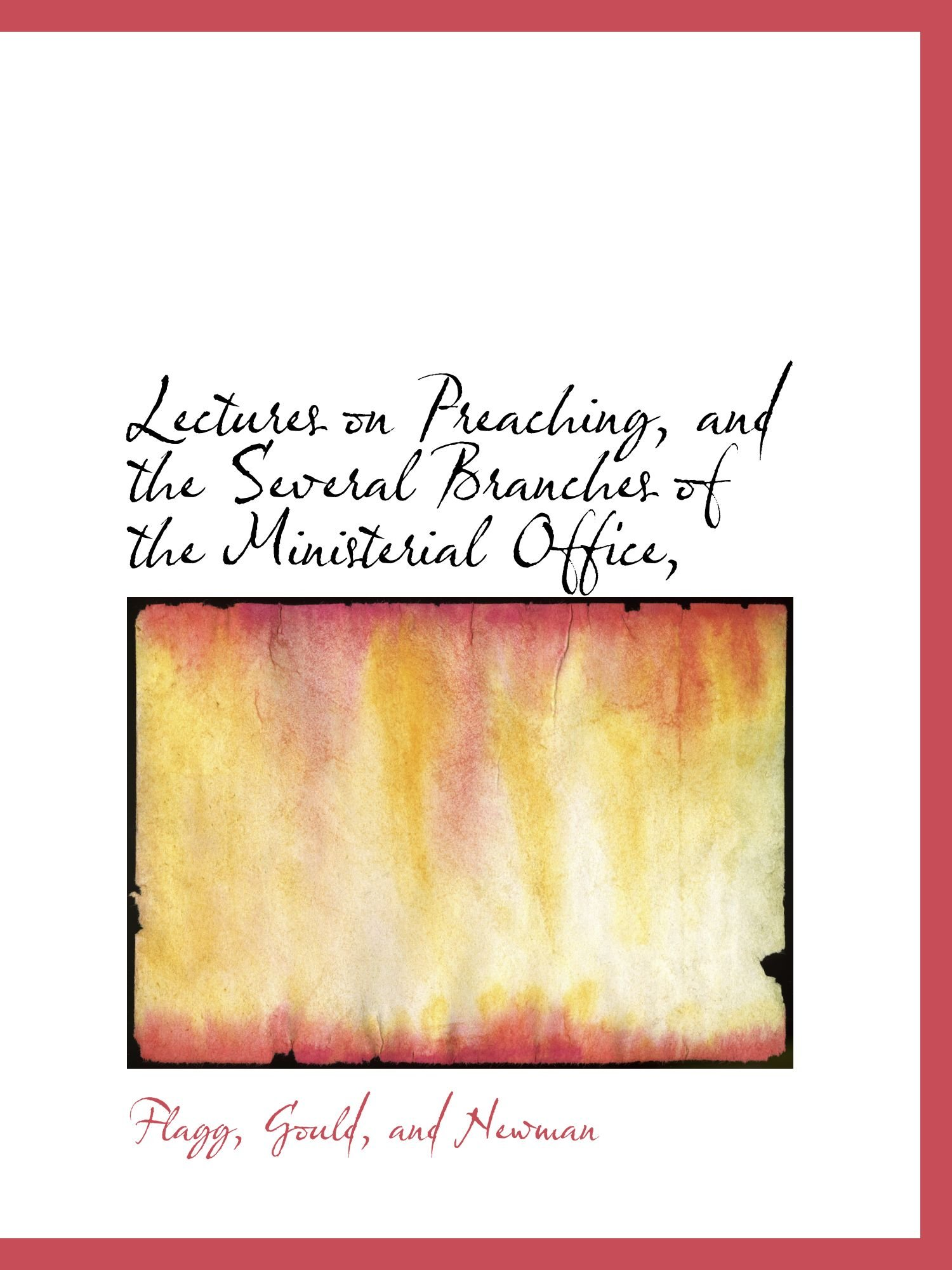 Read Online Lectures on Preaching, and the Several Branches of the Ministerial Office, pdf