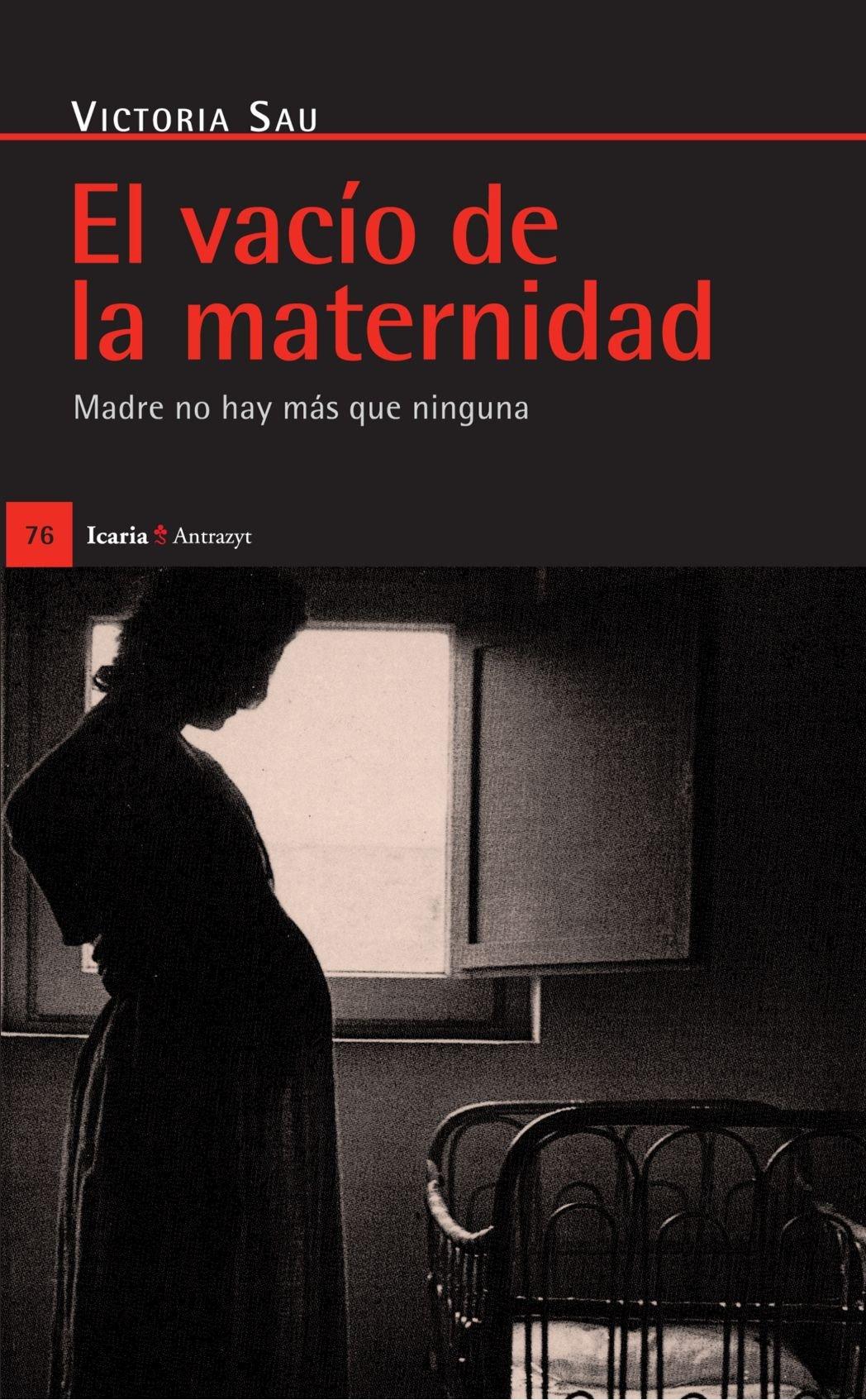 El Vacío De La Maternidad (Antrazyt) Tapa blanda – 29 abr 2011 Victoria Sau Icaria editorial 8474262399 Embarazo
