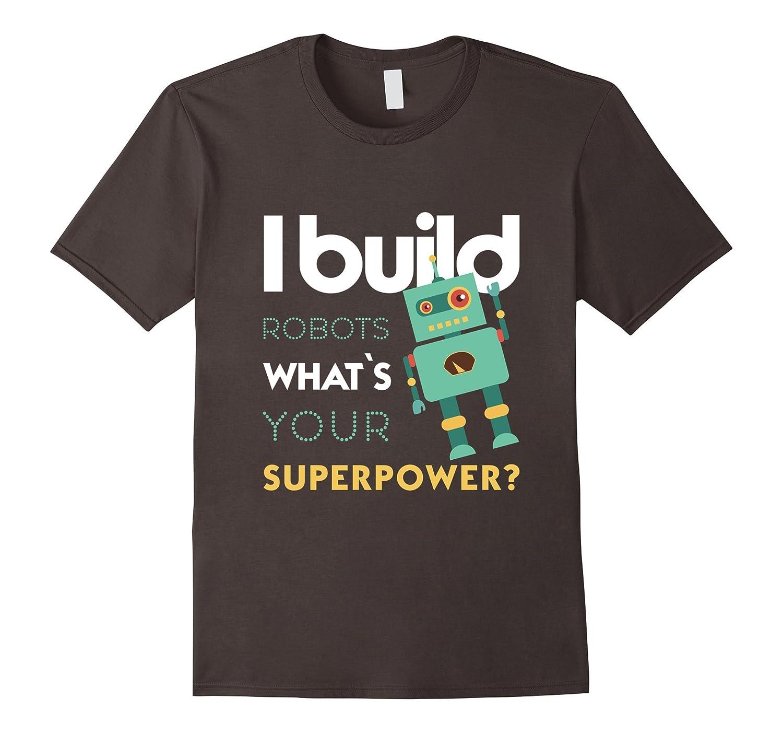 Robotics Engineer - I build robots whats your T-shirt-RT