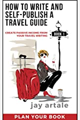 How to Write and Self-Publish a Travel Guide #1 (Plan your Book): Create Passive Income from your Travel Writing Kindle Edition