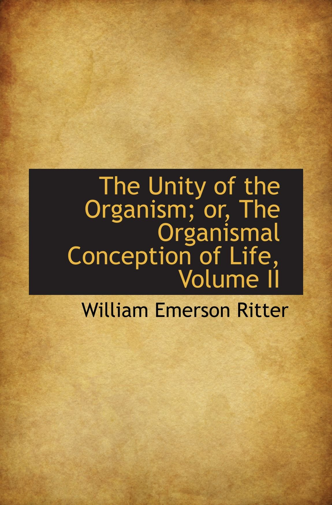The Unity of the Organism; or, The Organismal Conception of Life, Volume II PDF