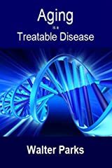 Aging is a Treatable Disease: Hormones for Immortality Kindle Edition