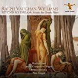 Ralph Vaughan Williams: Beyond my Dream (Music for Greek Plays)