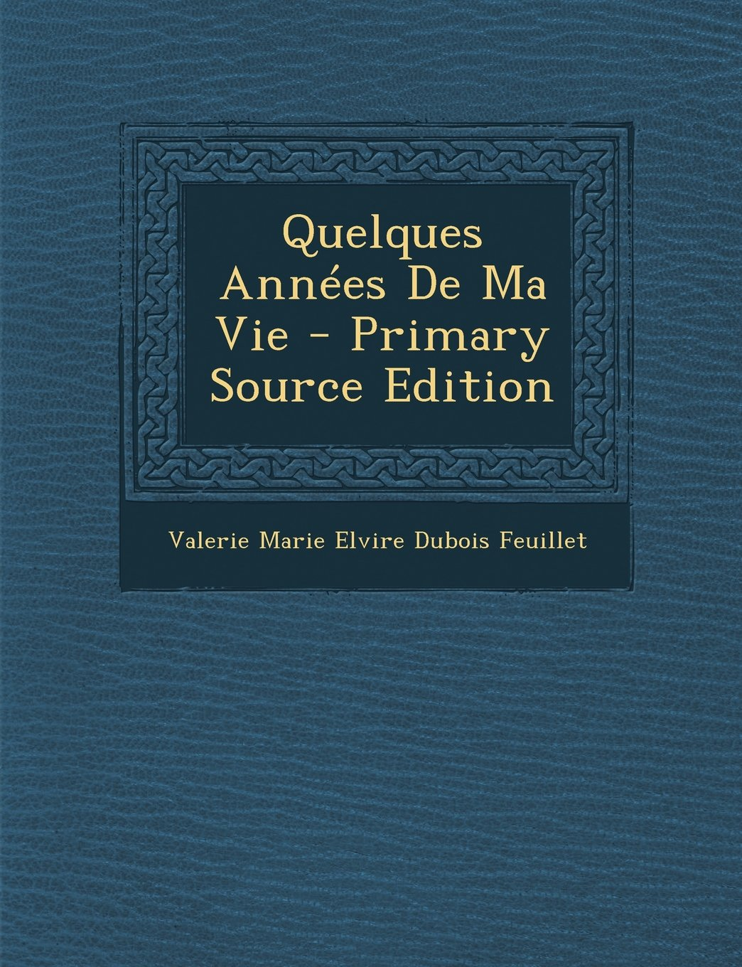 Quelques Annees de Ma Vie - Primary Source Edition (French Edition) ebook