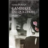 Cambiare l'acqua ai fiori (Italian Edition)