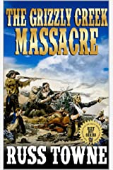 "The Grizzly Creek Massacre: Five Stories of the Wild West: A Western Adventure From The Author ""A Bloody Day In Destiny"" (Adventures in the Old West Action Series Book 3) Kindle Edition"