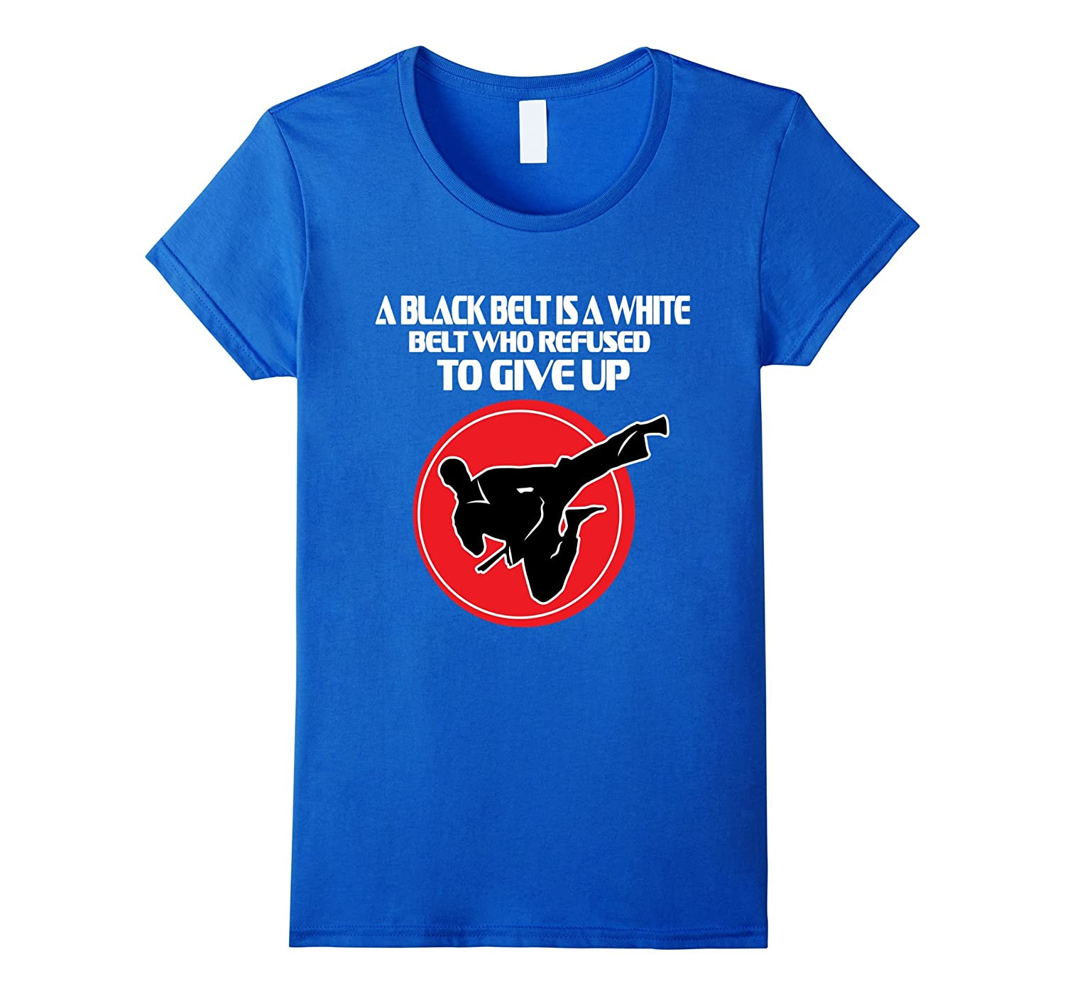 A Black Belt is a White Belt Who Refused to Give Up T-shirt