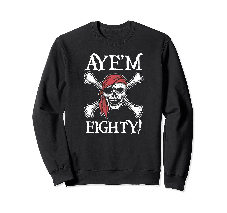 793d29f8 Funny 80th Birthday Shirt Aye Matey 80 Years Old Sweatshirt- TPT ...