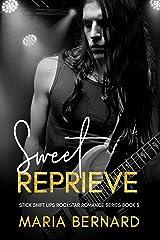 Sweet Reprieve (The Stick Shift Lips Rockstar Romance Series Book 3) Kindle Edition