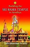Building the SRI RAMA TEMPLE in Ayodhya
