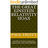 The Great Einstein Relativity Hoax: and Other Science Questions, Hypotheses and Improbabilities