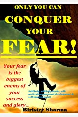 ONLY YOU CAN CONQUER  YOUR  FEAR!: Your fear is the biggest enemy of your success and glory…(self-help, self-help books, self-motivation, personal development & self-improvement) Kindle Edition