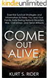 COME OUT ALIVE - Essential Survival Strategies and Information to Keep You and Your Family Safe During Natural Disasters, War, Civil Unrest, and Terror Attacks