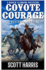 """A Brock Clemons Western: Coyote Courage: A Western Adventure From The Author of """"Coyote Creek: A Western"""" (The Brock Clemons Tales of the Old West Series Book 1) Kindle Edition"""