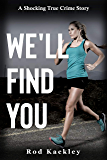 We'll Find You: A Shocking True Crime Story
