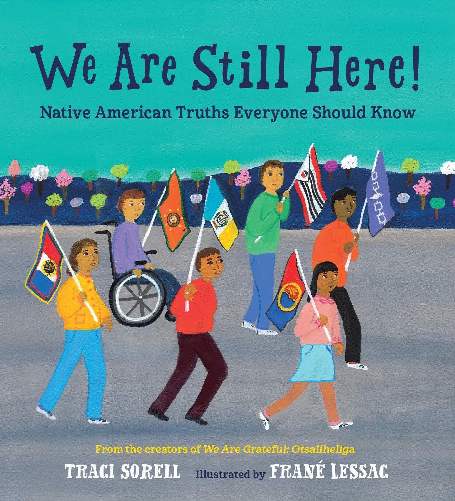 Amazon.com: We Are Still Here!: Native American Truths Everyone Should  Know: 9781623541927: Sorell, Traci, Lessac, Frane: Books