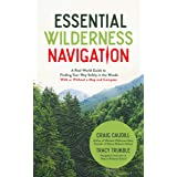 Essential Wilderness Navigation: A Real-World Guide to Finding Your Way Safely in the Woods With or Without A Map, Compass or