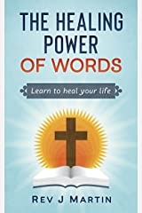 The Healing Power of Words: Learn to Heal Your Life - Love Happiness and Better Relationships Kindle Edition
