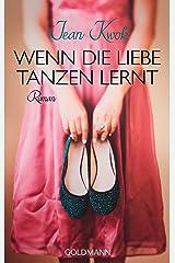 Wenn die Liebe tanzen lernt: Roman (German Edition) Kindle Edition