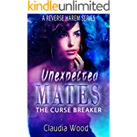The Curse Breaker Unexpected Mates Series 1  MMMMF Shifter Reverse Harem