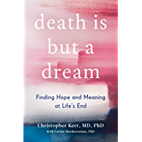 Death Is But a Dream: Finding Hope and Meaning in End of Life Dreams