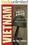 Vietnam: There & Back: A Combat Medic's Chronicle