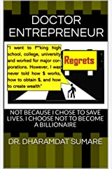DOCTOR ENTREPRENEUR: NOT BECAUSE I CHOSE TO SAVE LIVES. I CHOOSE NOT TO BECOME A BILLIONAIRE (Explicit) Kindle Edition