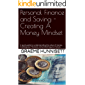 Personal Finance and Saving - Creating A Money Mindset: A quick guide to understanding the value of money, tracking your finances and protecting your future. (English Edition)