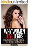 Why Women Love Jerks: Realizing the Best Version of Yourself to Effortlessly Attract Women (Dating Advice for Men to Attract Women and Increase Confidence)